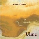 ULME - Tropic Of Taurus