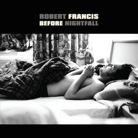 Robert Francis LP Before Nightfall