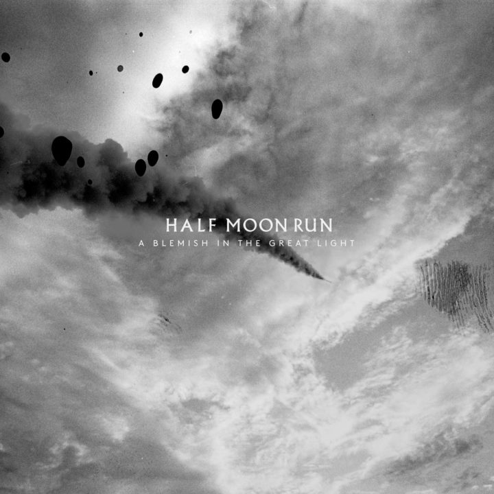 cover Half Moon Run - A Blemish in the Great Light